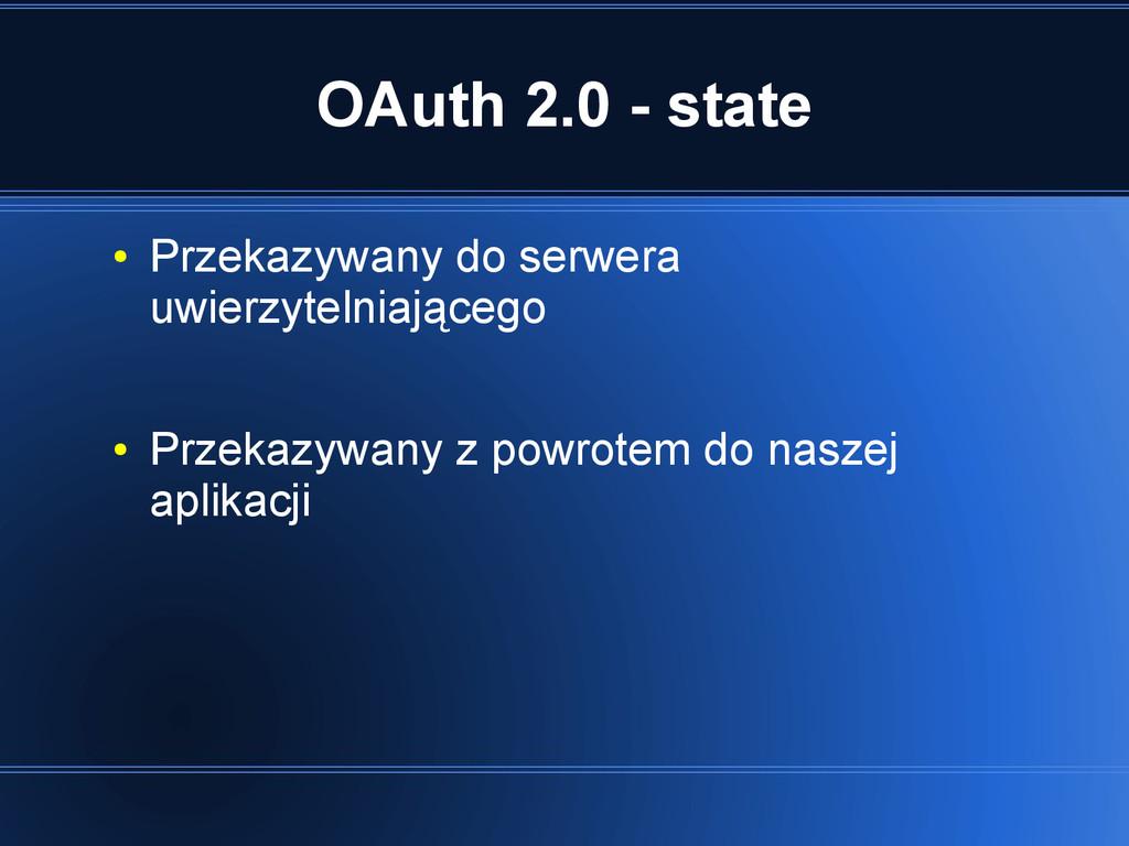 OAuth 2.0 - state ● Przekazywany do serwera uwi...