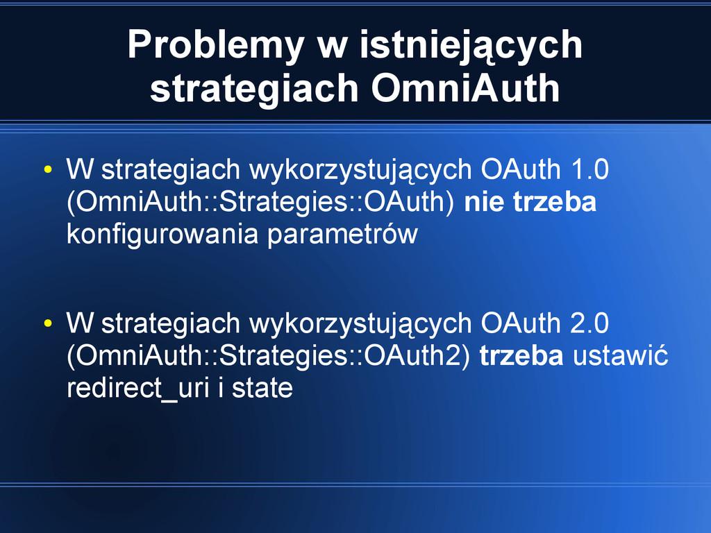 Problemy w istniejących strategiach OmniAuth ● ...