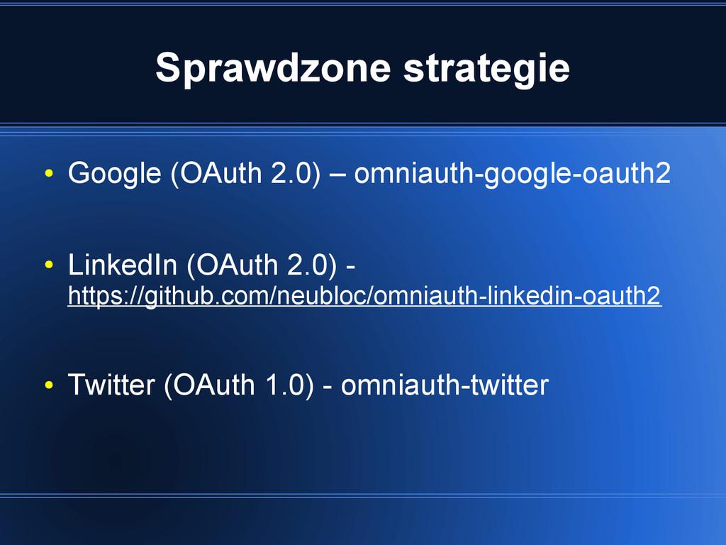 Sprawdzone strategie ● Google (OAuth 2.0) – omn...