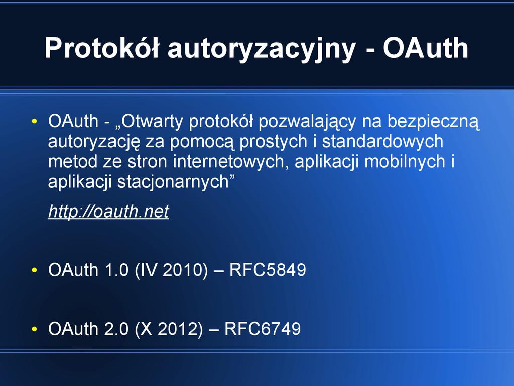 """Protokół autoryzacyjny - OAuth ● OAuth - """"Otwar..."""