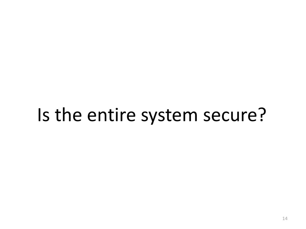 14 Is the entire system secure?