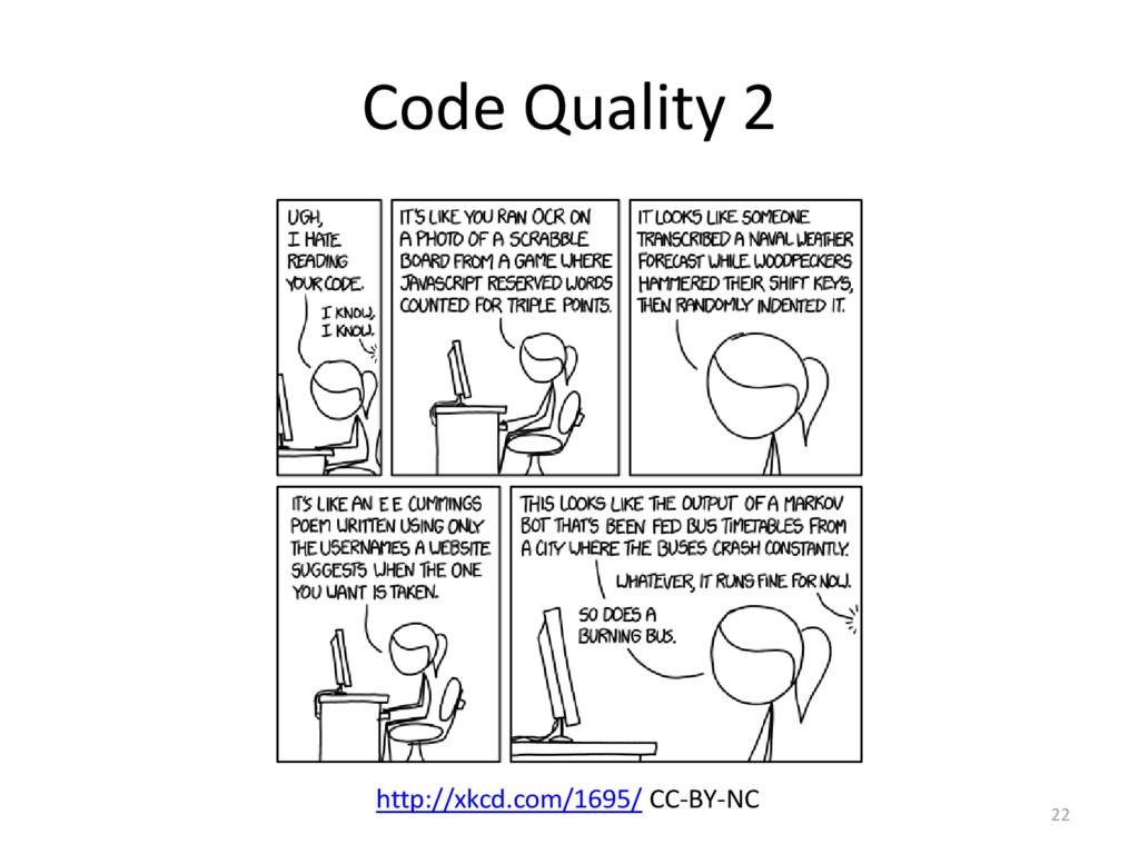 Code Quality 2 22 http://xkcd.com/1695/ CC-BY-NC
