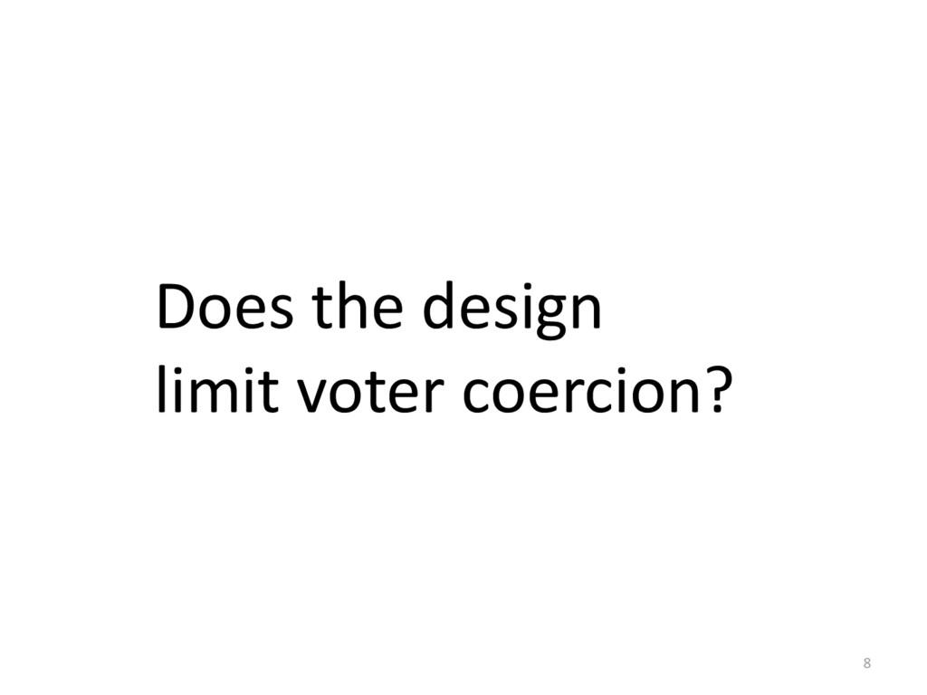 Does the design limit voter coercion? 8