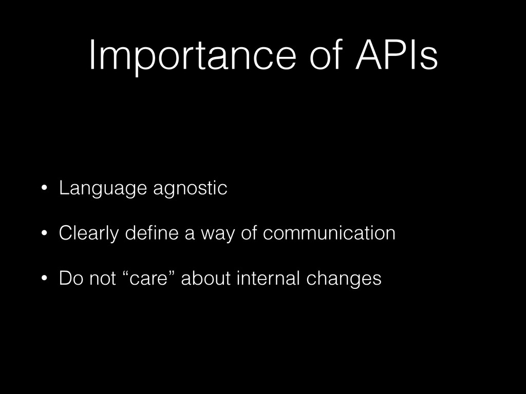 Importance of APIs • Language agnostic • Clearl...