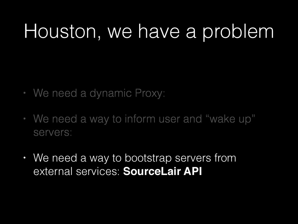 Houston, we have a problem • We need a dynamic ...