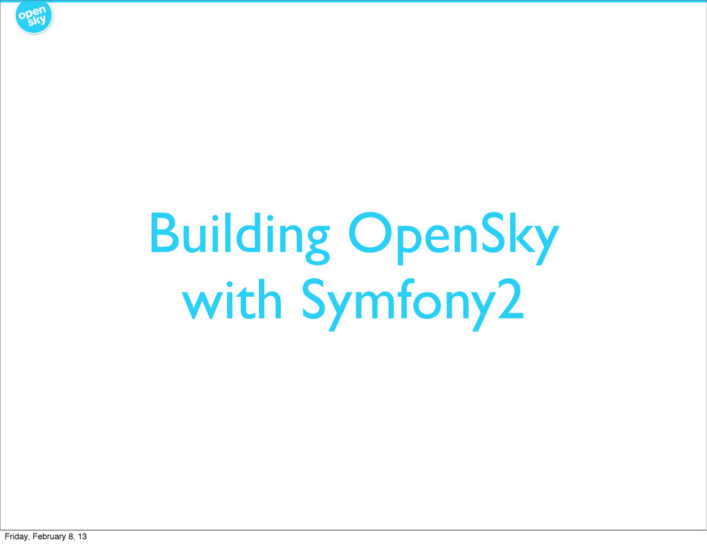 Building OpenSky with Symfony2 Friday, February...