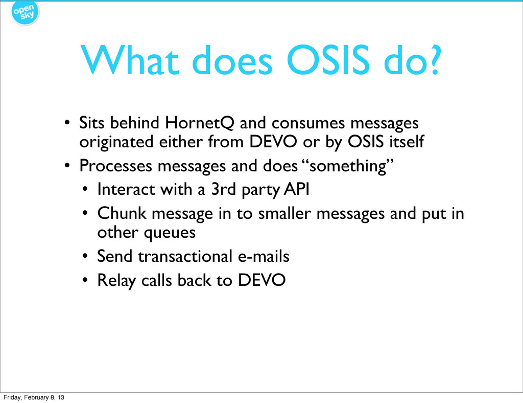 What does OSIS do? • Sits behind HornetQ and co...