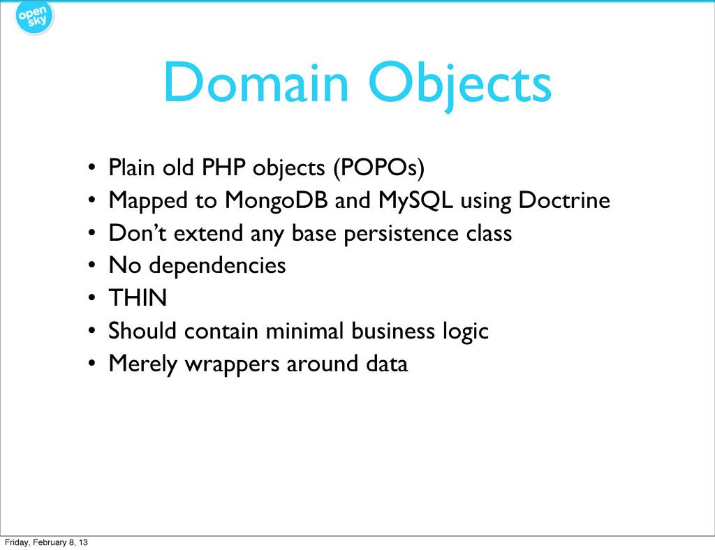 Domain Objects • Plain old PHP objects (POPOs) ...
