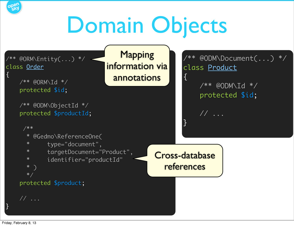 Domain Objects /** @ORM\Entity(...) */ class Or...
