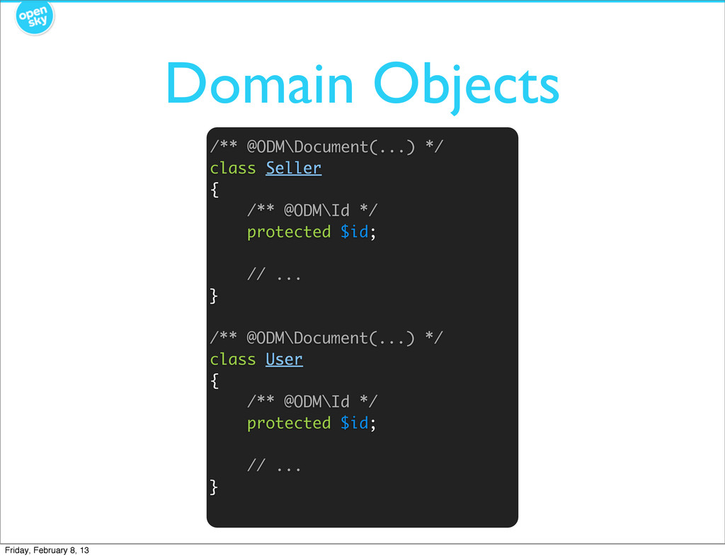 Domain Objects /** @ODM\Document(...) */ class ...