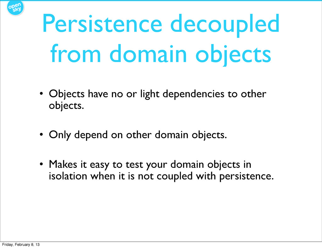 Persistence decoupled from domain objects • Obj...