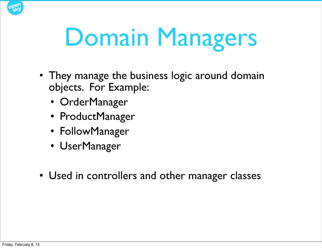 Domain Managers • They manage the business logi...