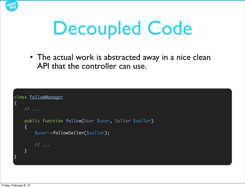 Decoupled Code • The actual work is abstracted ...
