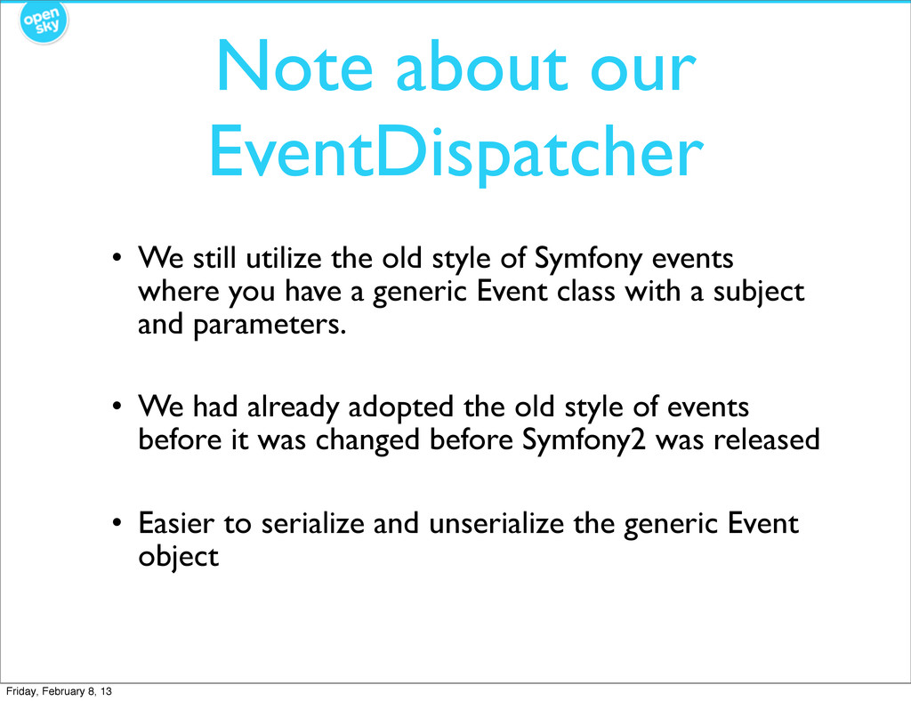 Note about our EventDispatcher • We still utili...