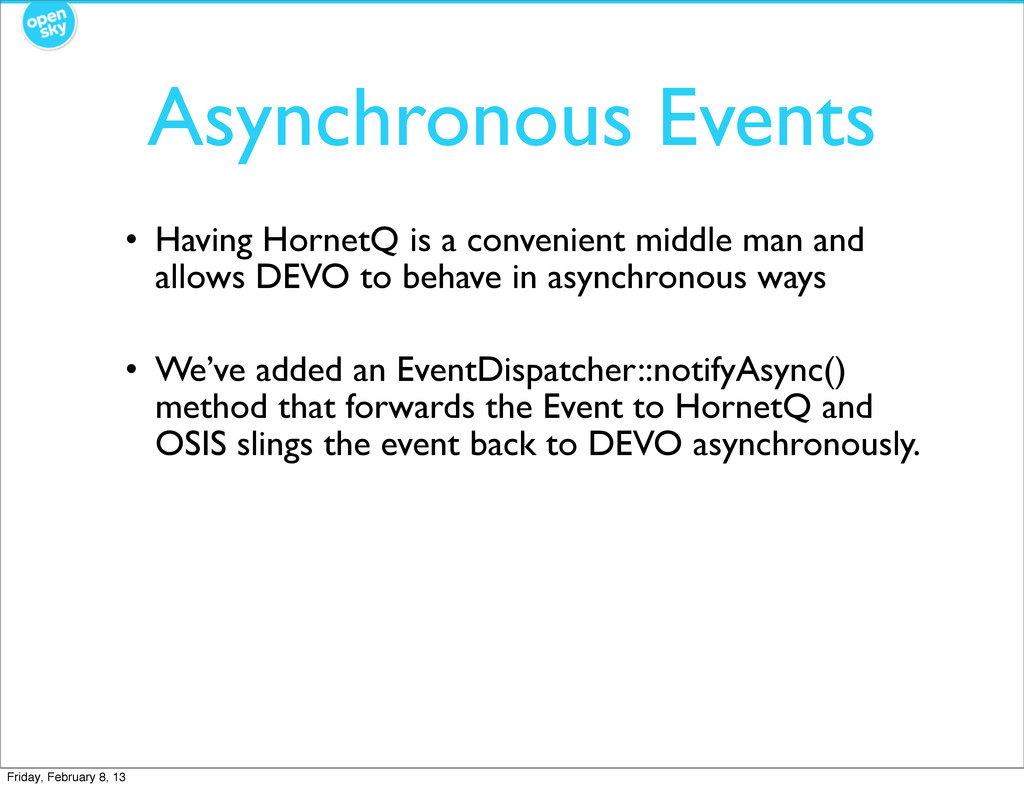 Asynchronous Events • Having HornetQ is a conve...