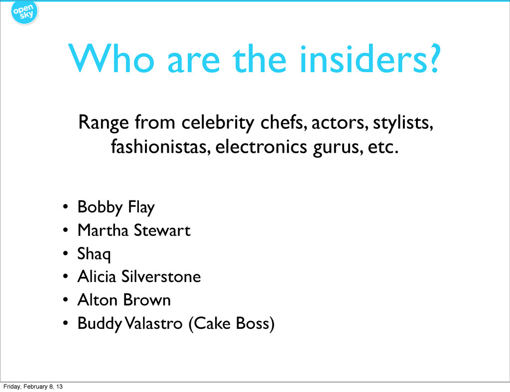 Who are the insiders? • Bobby Flay • Martha Ste...