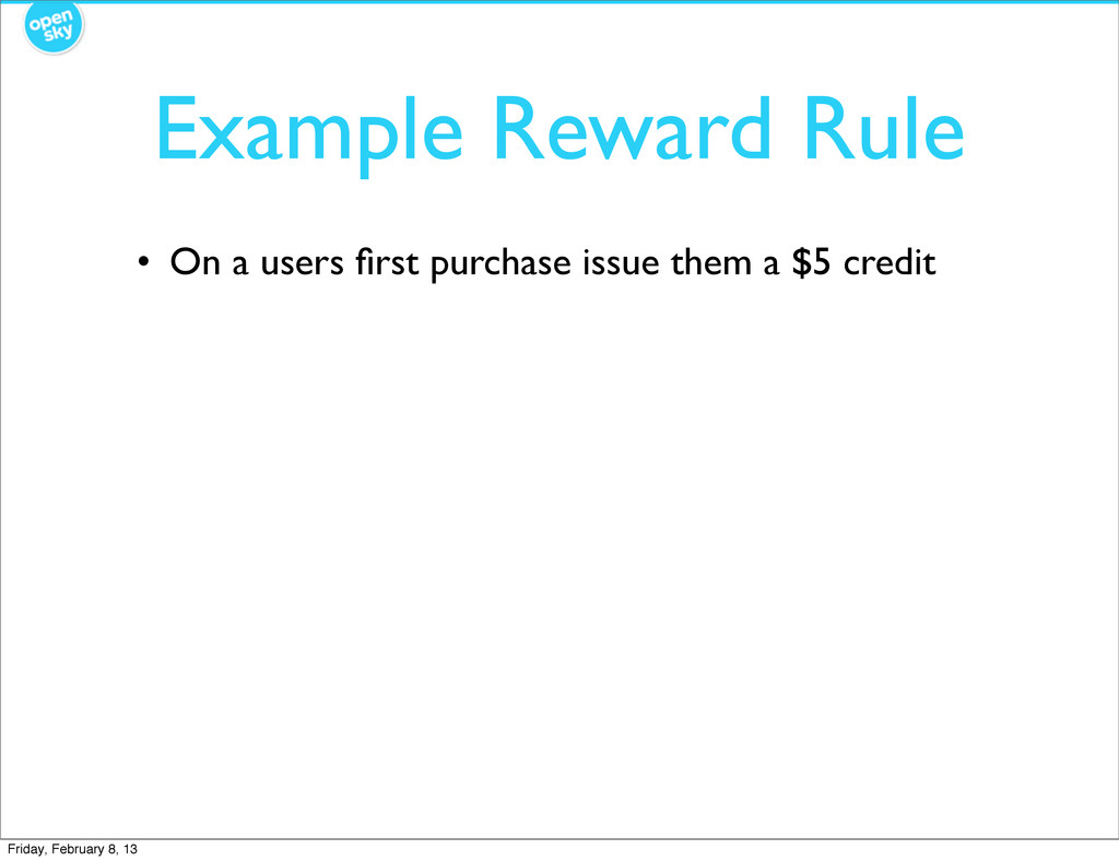 Example Reward Rule • On a users first purchase ...