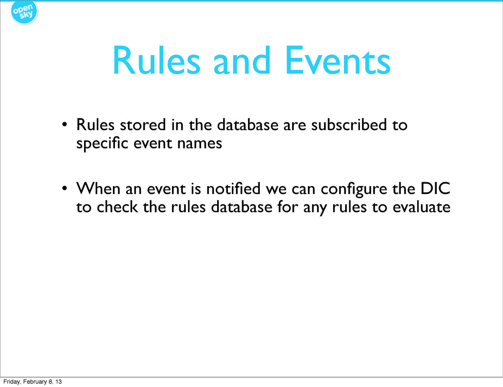 Rules and Events • Rules stored in the database...