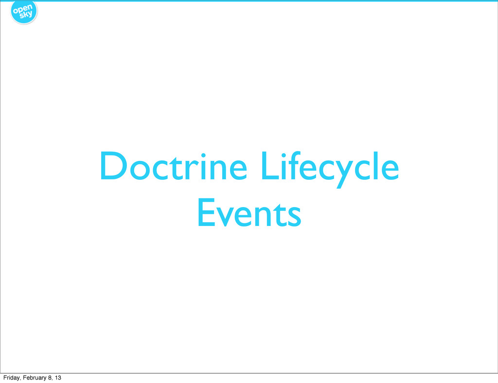 Doctrine Lifecycle Events Friday, February 8, 13