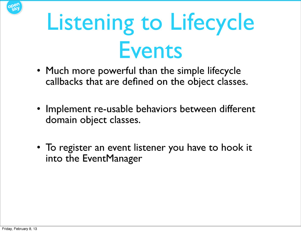 Listening to Lifecycle Events • Much more power...