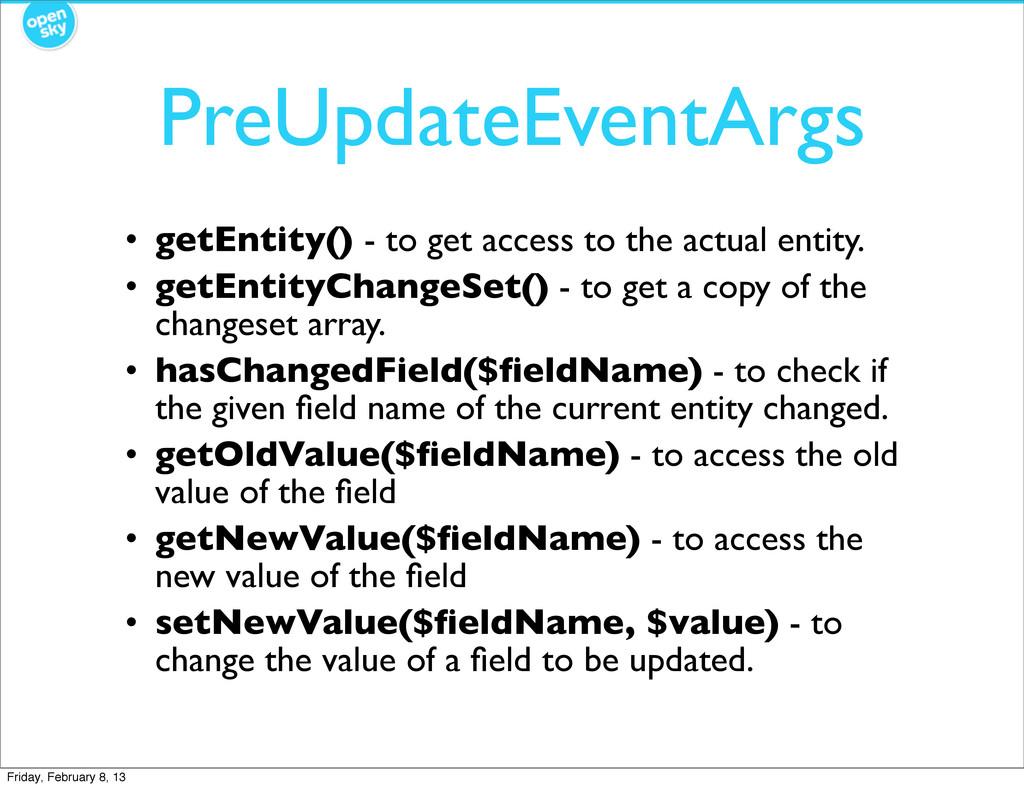 PreUpdateEventArgs • getEntity() - to get acces...