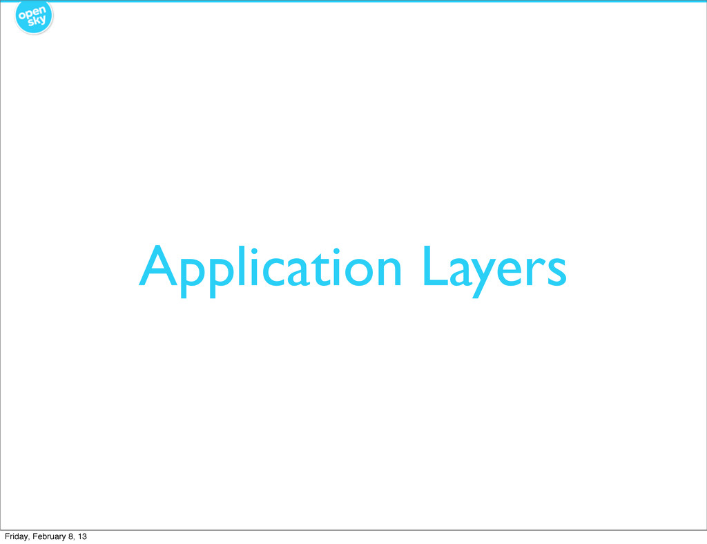 Application Layers Friday, February 8, 13
