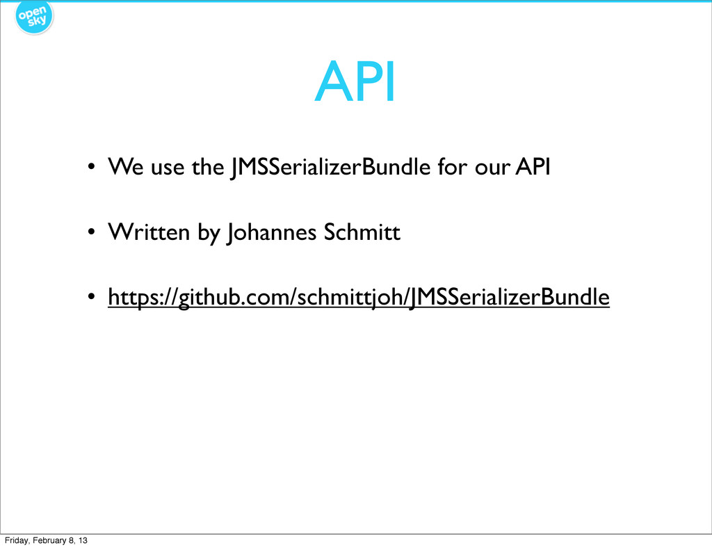API • We use the JMSSerializerBundle for our AP...