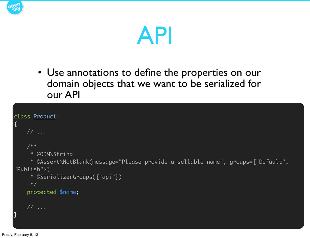 API • Use annotations to define the properties o...