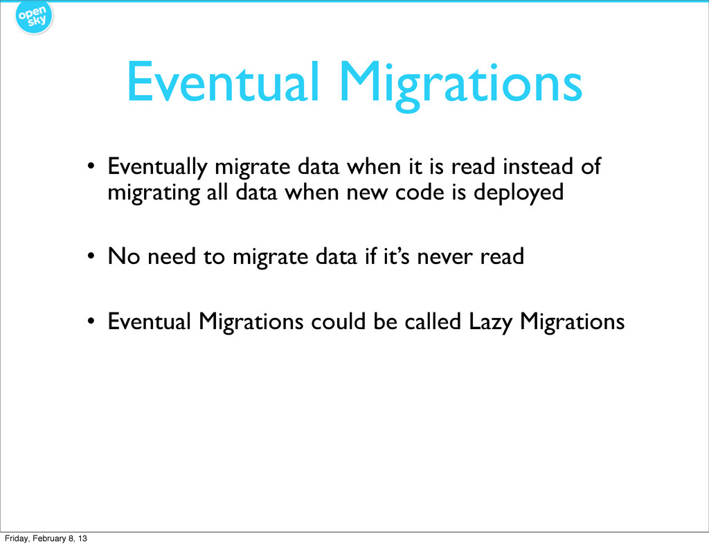 Eventual Migrations • Eventually migrate data w...