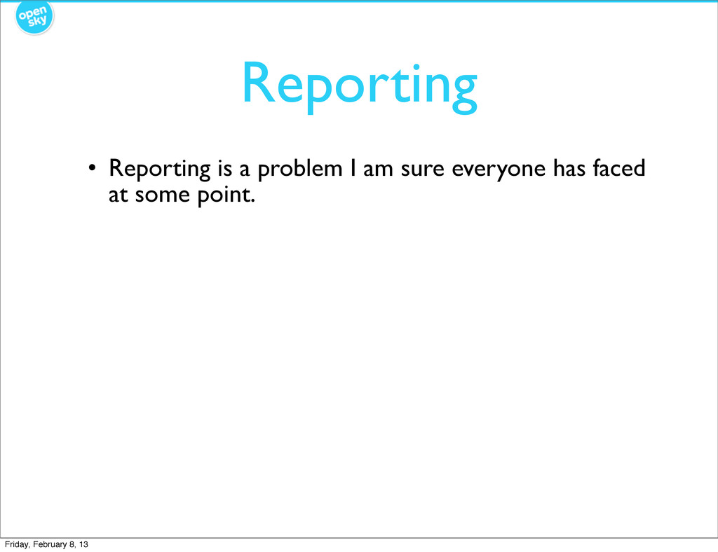 Reporting • Reporting is a problem I am sure ev...
