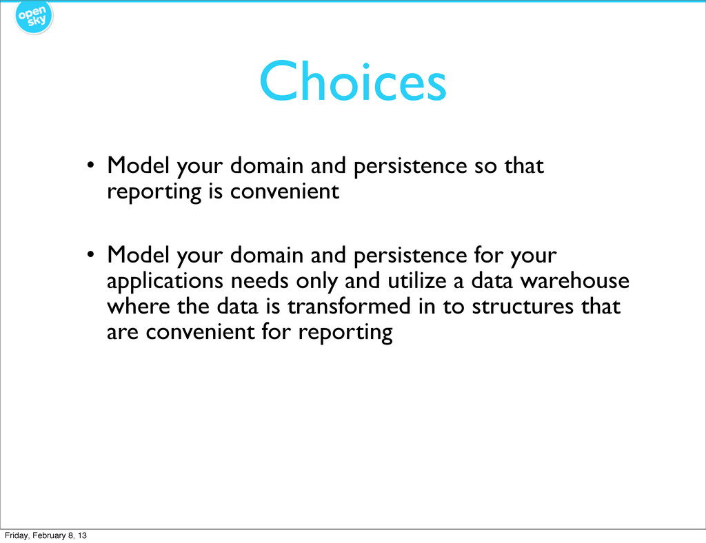 Choices • Model your domain and persistence so ...