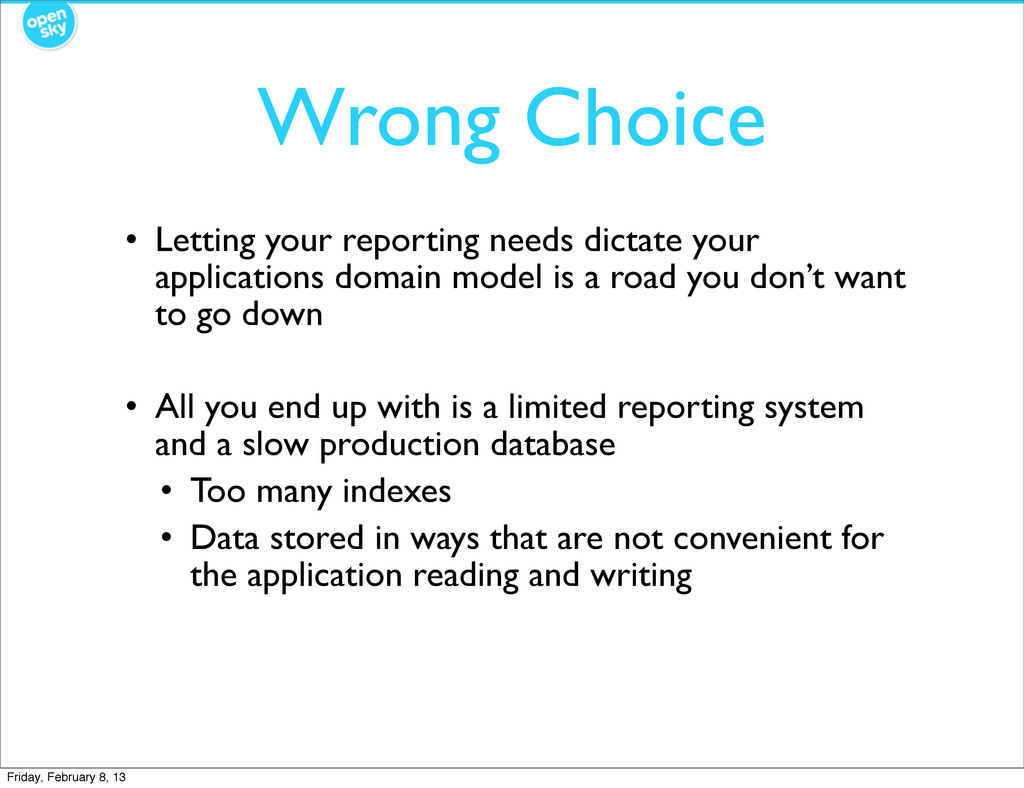 Wrong Choice • Letting your reporting needs dic...