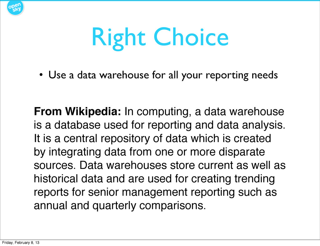 Right Choice • Use a data warehouse for all you...