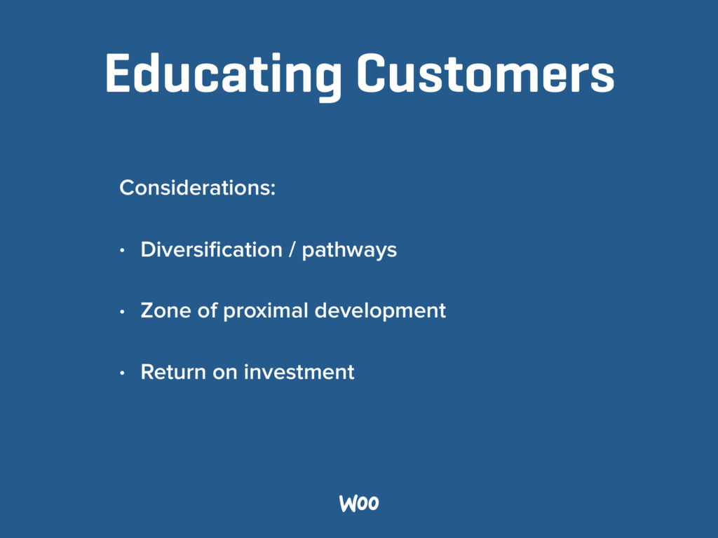 Educating Customers Considerations: • Diversific...