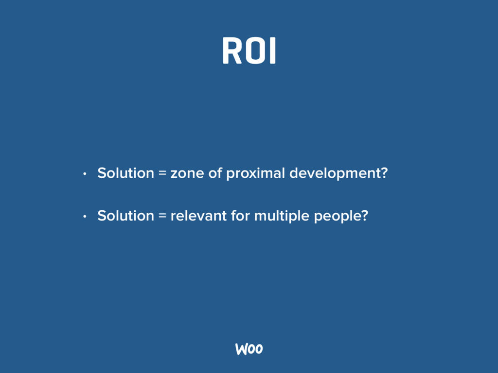 ROI • Solution = zone of proximal development? ...