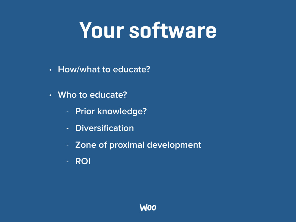 Your software • How/what to educate? • Who to e...