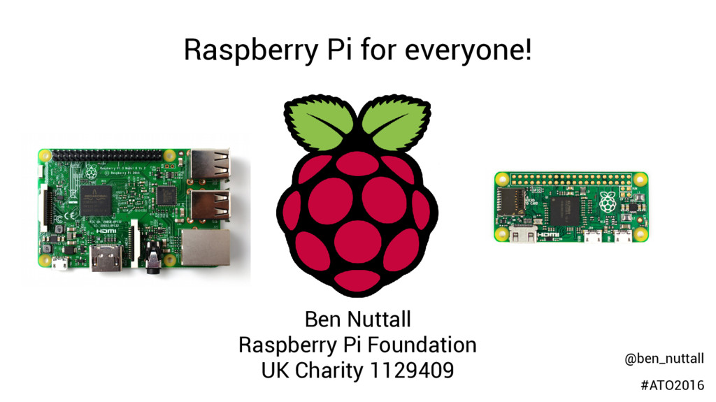 Raspberry Pi for everyone! Ben Nuttall Raspberr...