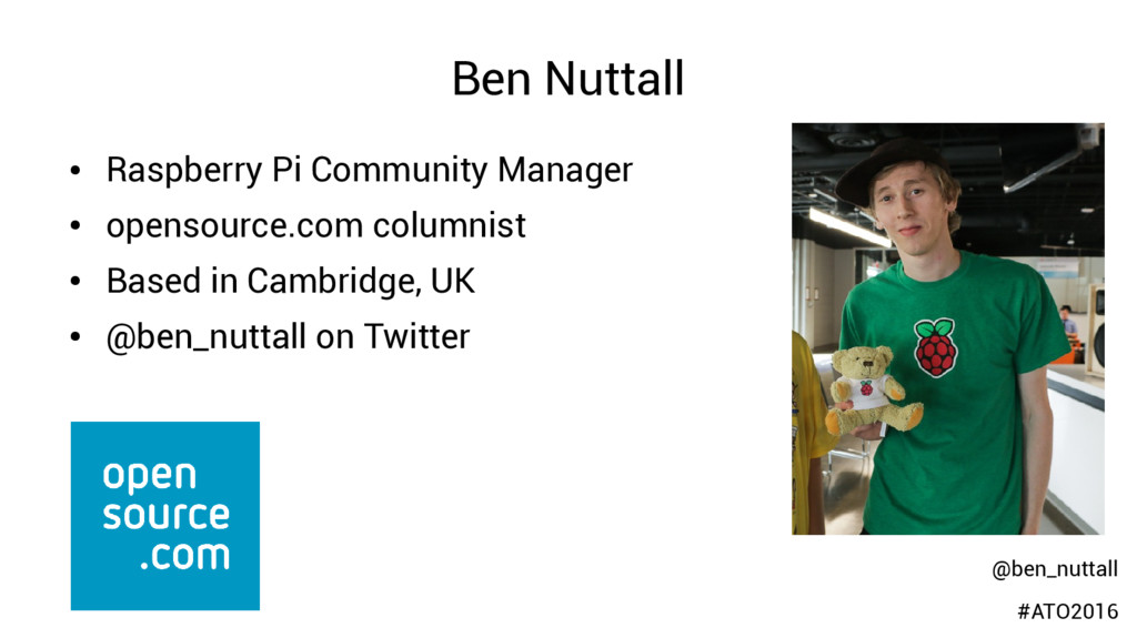 Ben Nuttall ● Raspberry Pi Community Manager ● ...