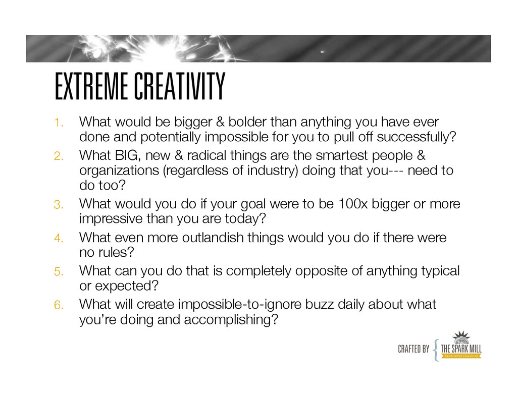 EXTREME CREATIVITY 1.  What would be bigger & b...