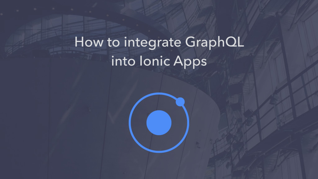 How to integrate GraphQL into Ionic Apps