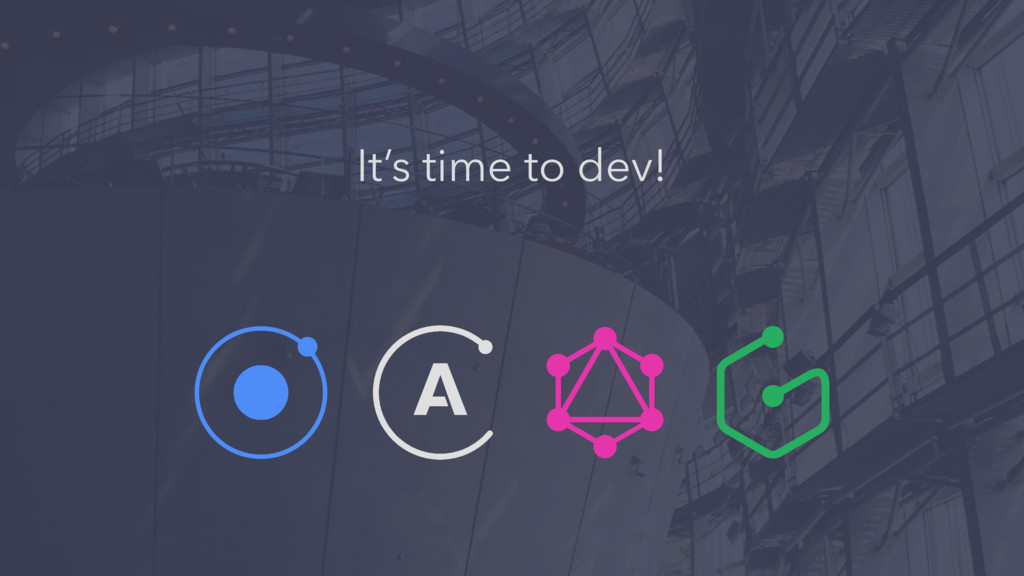 It's time to dev!