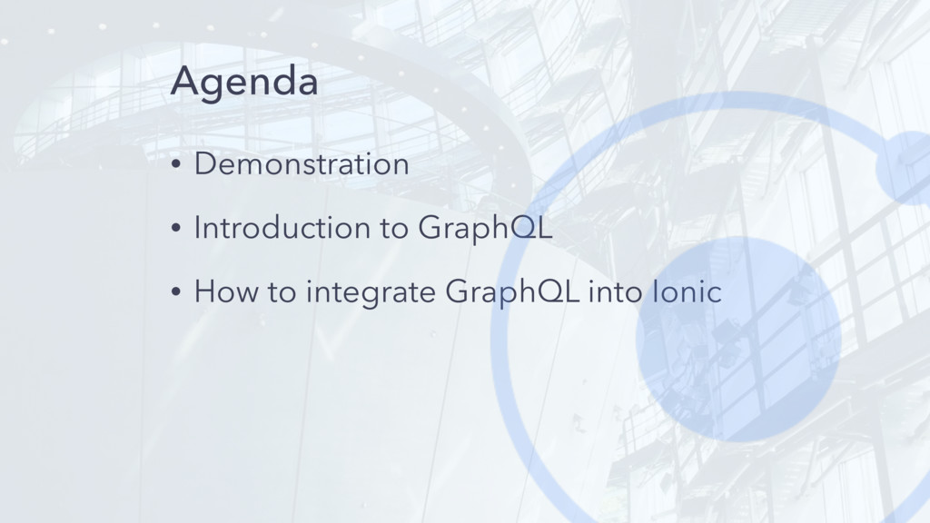Agenda • Demonstration • Introduction to GraphQ...