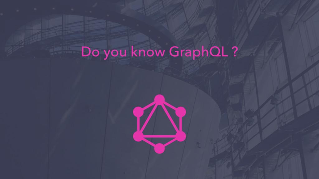 Do you know GraphQL ?