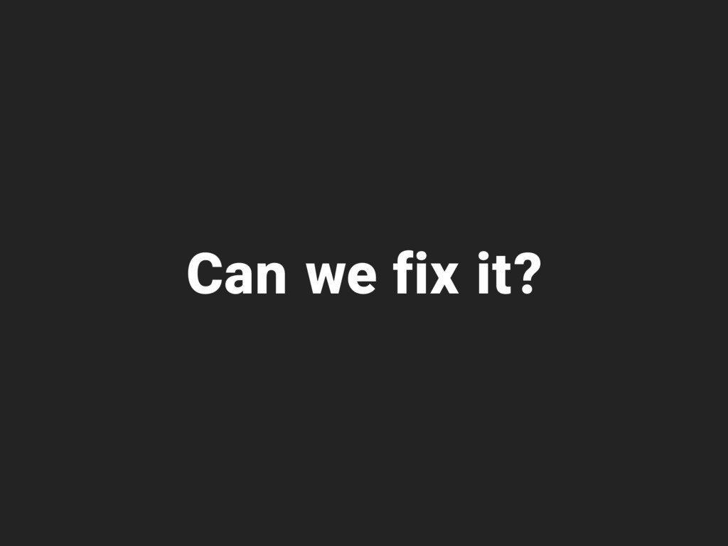 Can we fix it?