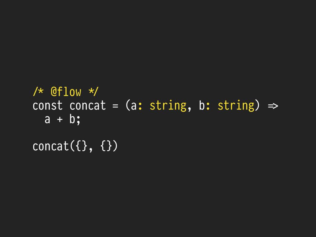 (/* @flow #*/ const concat = (a: string, b: str...
