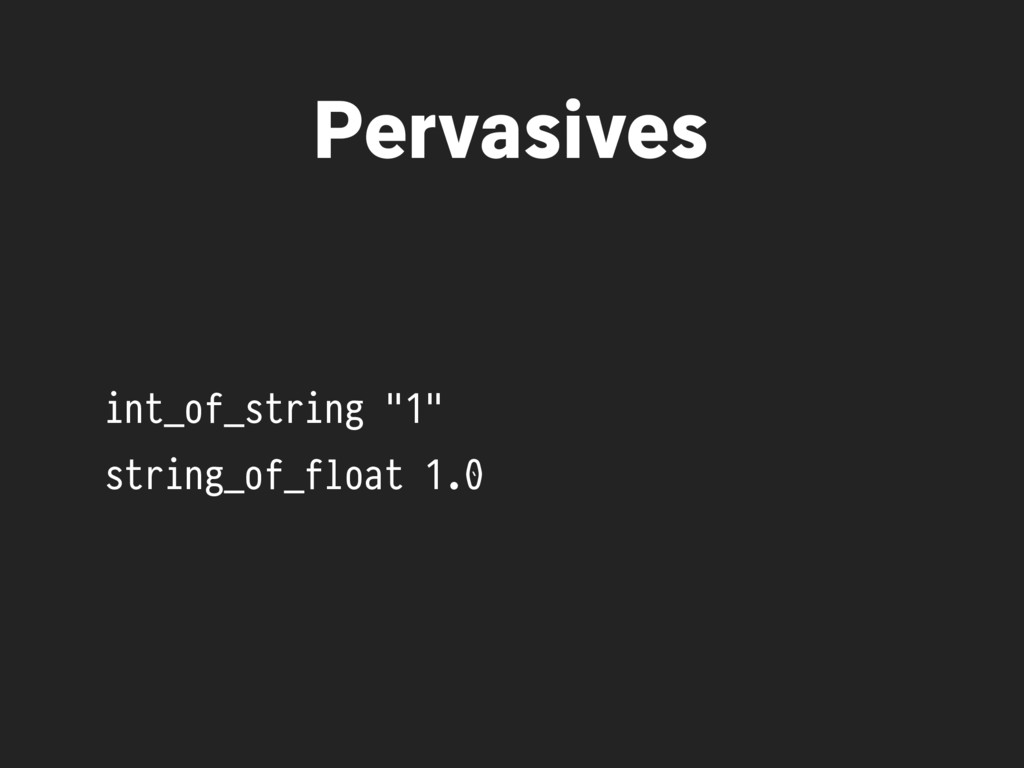 "int_of_string ""1"" string_of_float 1.0 Pervasives"