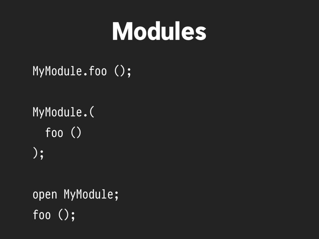 MyModule.foo (); MyModule.( foo () ); open MyMo...
