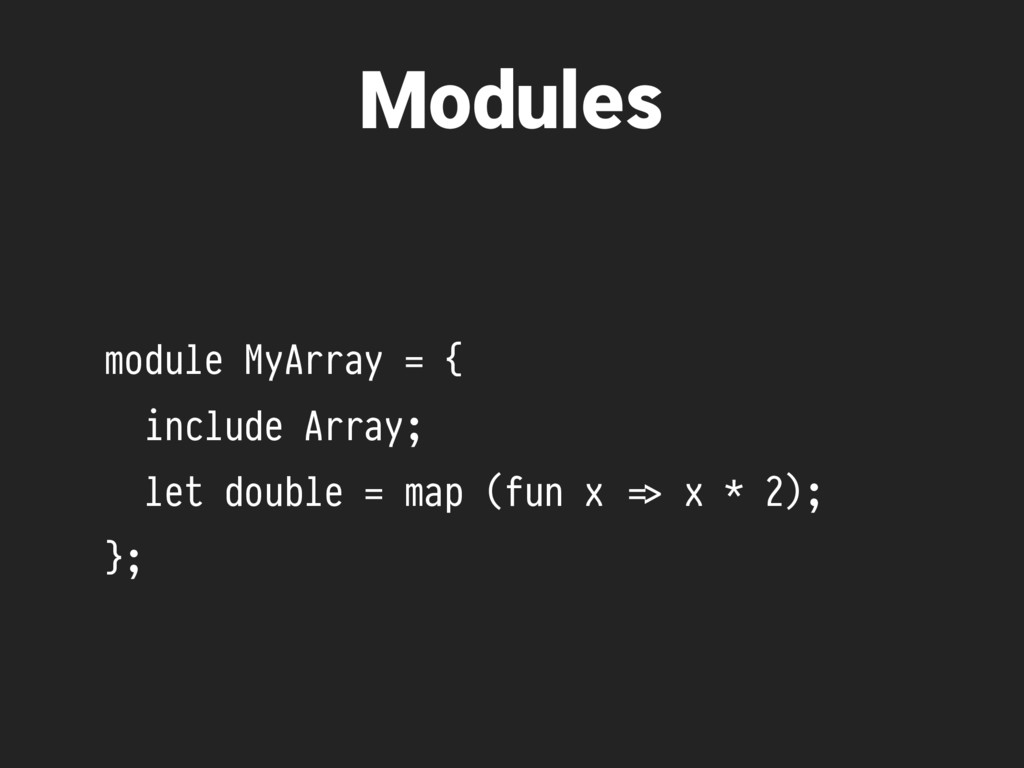 module MyArray = { include Array; let double = ...
