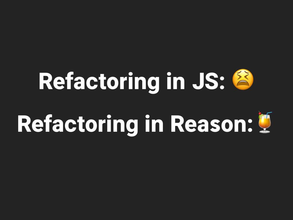 Refactoring in JS:  Refactoring in Reason: