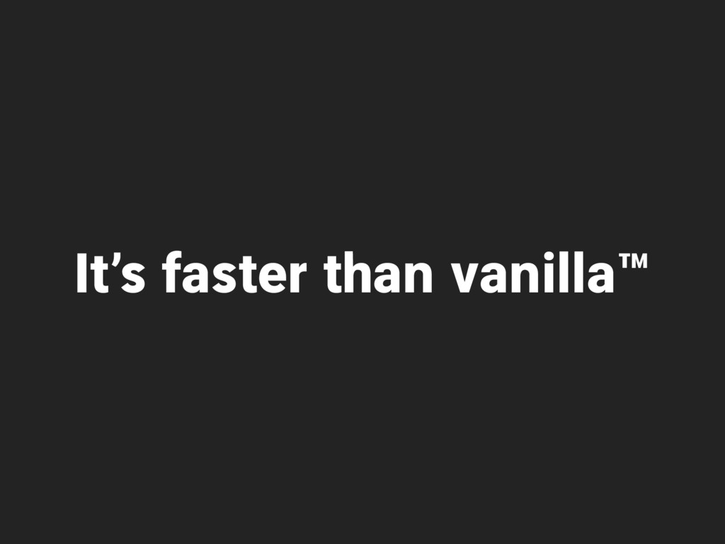 It's faster than vanilla™